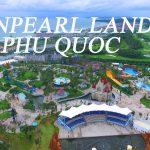 Vinpearl Land Phú Quốc – Đến là MÊ, đến là không ngừng PHÊ